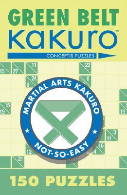 Image for Green Belt Kakuro: 150 Puzzles (martial Arts Puzzles Series)