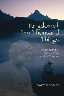 Image for Kingdom of Ten Thousand Things: An Impossible Journey from Kabul to Chiapas