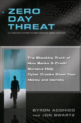 Image for Zero Day Threat: The Shocking Truth of How Banks and Credit Bureaus Help Cyber Crooks Steal Your Money and Identity
