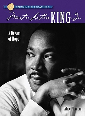 Sterling Biographies: Martin Luther King, Jr.: A Dream of Hope, Fleming, Alice