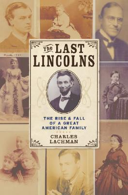 Image for The Last Lincolns: The Rise & Fall of a Great American Family