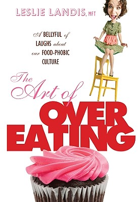 Image for The Art of Overeating: A Bellyful of Laughs About Our Food-phobic Culture