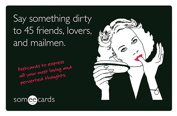 Image for Say Something Dirty to 45 Friends, Lovers, and Mailmen: Postcards to Express All Your Most Loving and Perverted Thoughts