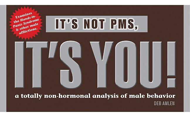 Image for It's Not PMS, It's You!: A Totally Non-hormonal Analysis of Male Behavior