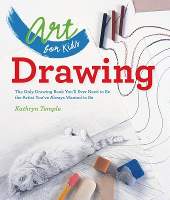 Image for Art for Kids: Drawing: The Only Drawing Book You'll Ever Need to Be the Artist You've Always Wanted to Be