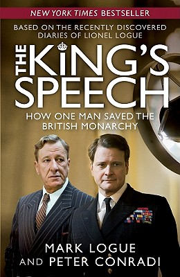 "The King's Speech: How One Man Saved the British Monarchy, ""Logue, Mark, Conradi, Peter"""