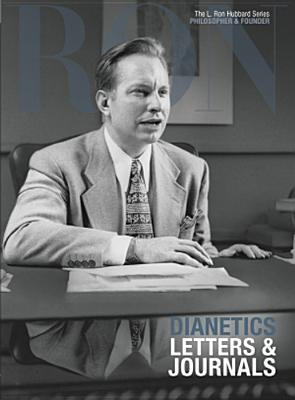 Dianetics Letters & Journals: L. Ron Hubbard Series, Philosopher & Founder (The L. Ron Hubbard Series, The Complete Biographical Encyclopedia), Based on the Works of L. Ron Hubbard