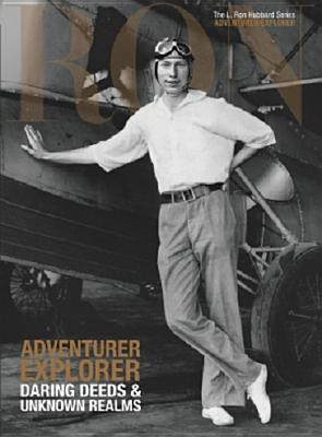 Adventurer Explorer Daring Deeds & Unknown Realms: L. Ron Hubbard Series, Adventurer/Explorer (The L. Ron Hubbard Series, The Complete Biographical Encyclopedia), Based on the Works of L. Ron Hubbard