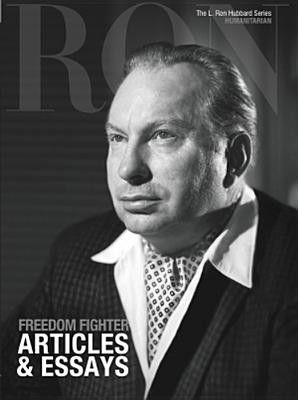 Freedom Fighter, Articles & Essays: L. Ron Hubbard Series, Humanitarian (The L. Ron Hubbard Series, The Complete Biographical Encyclopedia), Based on the Works of L. Ron Hubbard