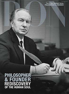 Philosopher & Founder, Rediscovery of the Human Soul: L. Ron Hubbard Series, Philosopher & Founder (The L. Ron Hubbard Series, The Complete Biographical Encyclopedia), Based on the Works of L. Ron Hubbard