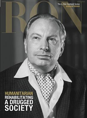 Humanitarian, Rehabilitating A Drugged Society: L. Ron Hubbard Series, Humanitarian (The L. Ron Hubbard Series, The Complete Biographical Encyclopedia), Based on the Works of L. Ron Hubbard