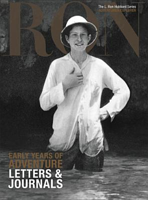 Early Years of Adventure, Letters & Journals: L. Ron Hubbard Series, Adventurer/Explorer (The L. Ron Hubbard Series, The Complete Biographical Encyclopedia), Based on the Works of L. Ron Hubbard