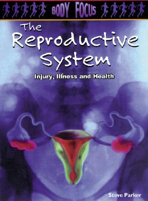 Image for The Reproductive System (Body Focus: Injury Illness and Health)