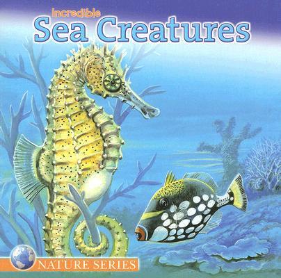 Image for Incredible Sea Creatures (Nature (Dalmatian Press))