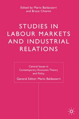 Image for Studies in Labour Markets and Industrial Relations (Central Issues in Contemporary Economic Theory and Policy)