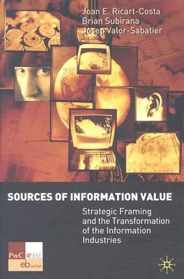Image for Sources of Information Value: Strategic Framing and the Transformation of the Information Industries