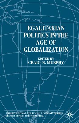 Image for Egalitarian Politics in the Age of Globalization (International Political Economy Series)
