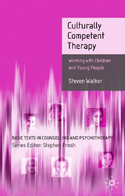 Culturally Competent Therapy: Working with Children and Young People (Basic Texts in Counselling and Psychotherapy), Walker, Steven