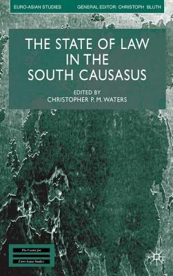Image for The State of Law in the South Caucasus (Euro-Asian Studies)