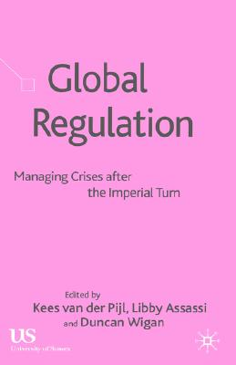 Image for Global Regulation: Managing Crises After the Imperial Turn