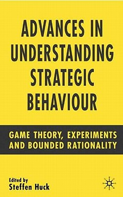 Image for Advances in Understanding Strategic Behaviour: Game Theory, Experiments and Bounded Rationality