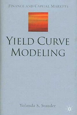 Yield Curve Modeling (Finance and Capital Markets Series), Stander, Y.