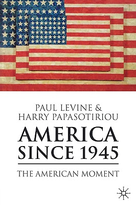 America since 1945: The American Moment, Paul Levine, Harry Papasotiriou