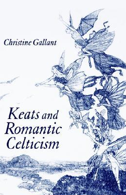 Keats and Romantic Celticism, Gallant, C.
