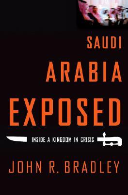 Image for Saudi Arabia Exposed: Inside a Kingdom in Crisis