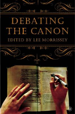 Debating the Canon: A Reader from Addison to Nafisi, Morrissey, L.