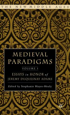 Image for Medieval Paradigms: Volume I: Essays in Honor of Jeremy duQuesnay Adams (The New Middle Ages) (v. 1)