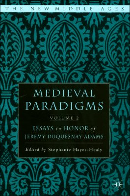 Image for Medieval Paradigms: Volume II: Essays in Honor of Jeremy duQuesnay Adams (The New Middle Ages)