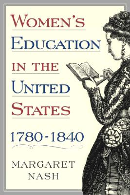 Women's Education in the United States, 1780-1840, Nash, Margaret A.