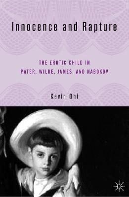 Innocence and Rapture: The Erotic Child in Pater, Wilde, James, and Nabokov, Ohi, K.