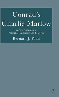 Conrad's Charlie Marlow: A New Approach to Heart of Darkness and Lord Jim, Paris, Bernard J.