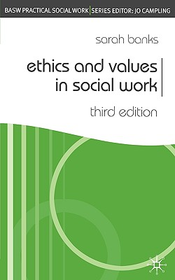 Ethics and Values in Social Work: Third Edition (Practical Social Work), Banks, Sarah