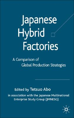 Image for Japanese Hybrid Factories: A Comparison of Global Production Strategies