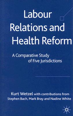 Image for Labour Relations and Health Reform: A Comparitive Study of Five Jurisdictions