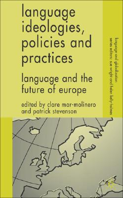 Image for Language Ideologies, Policies and Practices: Language and the Future of Europe (Language and Globalization)