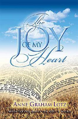 The Joy of My Heart: Meditating Daily on God's Word, Anne Graham Lotz