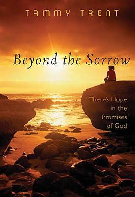Beyond the Sorrow: There's Hope in the Promises of God, Tammy Trent