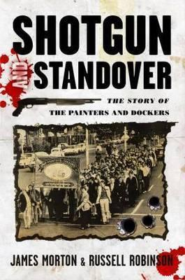 Image for Shotgun and Standover: The Story of the Painters and Dockers