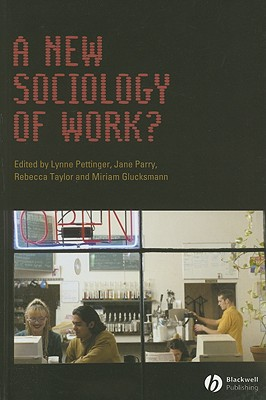 A New Sociology of Work? (Sociological Review Monographs)