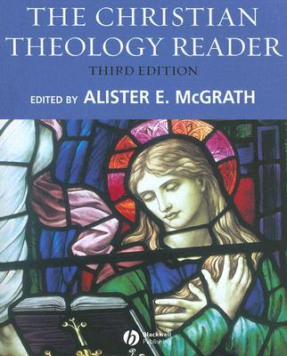 The Christian Theology Reader, Alister McGrath, ed.