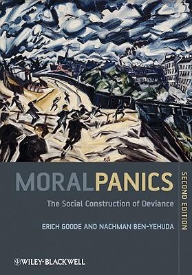 Moral Panics: The Social Construction of Deviance, Goode, Erich; Ben-Yehuda, Nachman