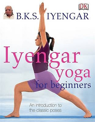 Iyengar Yoga for Beginners, B.K.S. Iyengar