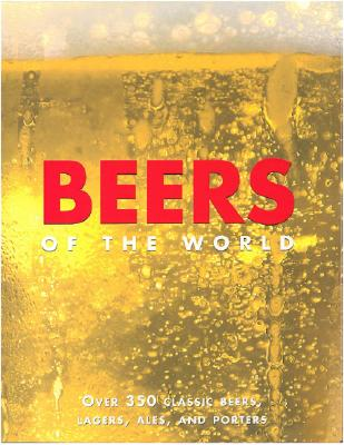 Image for Beers of the World: Over 350 Classic Beers, Lagers, Ales and Porters
