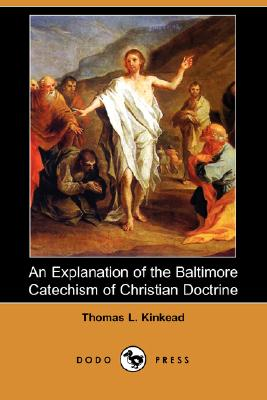 Image for An Explanation of the Baltimore Catechism of Christian Doctrine (Dodo Press)