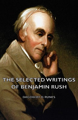 The Selected Writings of Benjamin Rush, Runes, Dagobert D.