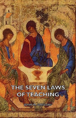 The Seven Laws Of Teaching, John M. Gregory
